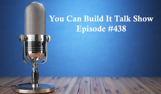 You Can Build It Call-In Talk Show, Episode #438