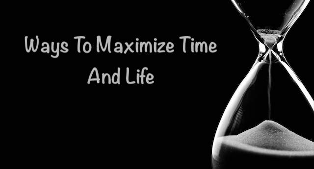 11 Ways To Maximize Time And Life