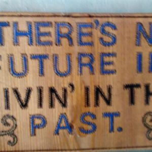 Live Today, no future in the past